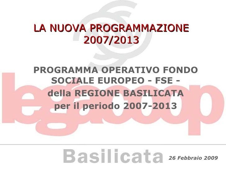 LA NUOVA PROGRAMMAZIONE 2007/2013 PROGRAMMA OPERATIVO FONDO SOCIALE EUROPEO - FSE - della REGIONE BASILICATA per il period...