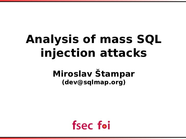 Analysis of mass SQL  injection attacks   Miroslav Štampar     (dev@sqlmap.org)
