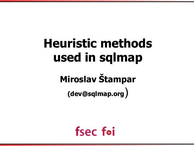 Heuristic methods used in sqlmap Miroslav Štampar (dev@sqlmap.org) Heuristic methods used in sqlmap Miroslav Štampar (dev@...