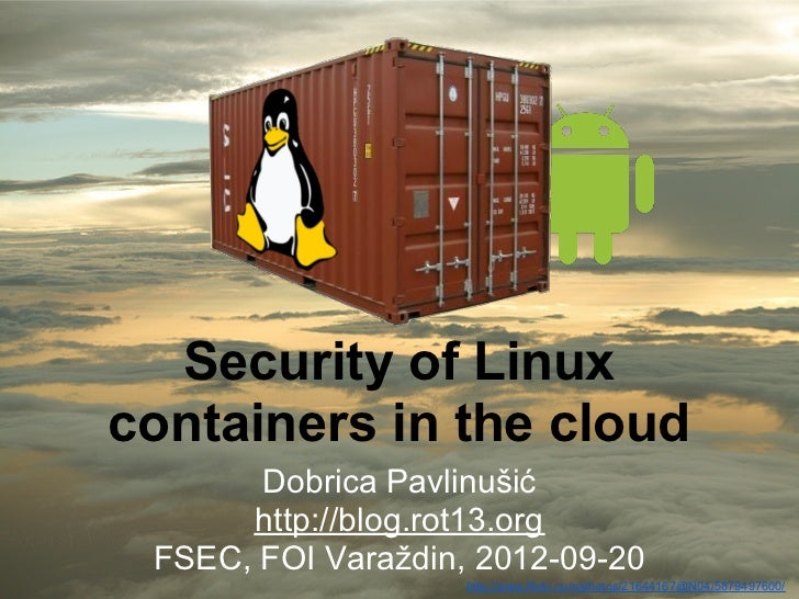Security of Linuxcontainers in the cloud       Dobrica Pavlinušić      http://blog.rot13.org FSEC, FOI Varaždin, 2012-09-2...