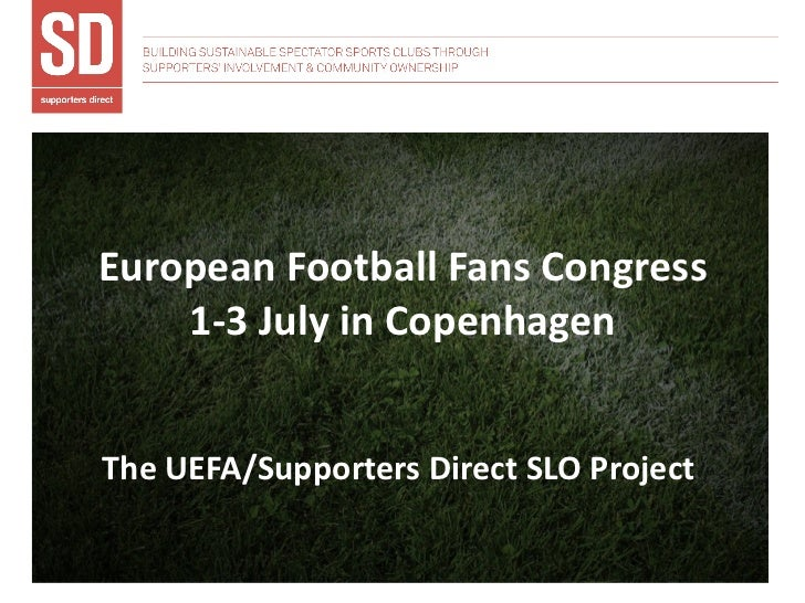European Football Fans Congress 1-3 July in Copenhagen The UEFA/Supporters Direct SLO Project