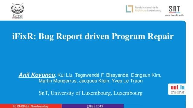 iFixR: Bug Report driven Program Repair Anil Koyuncu, Kui Liu, Tegawendé F. Bissyandé, Dongsun Kim, Martin Monperrus, Jacq...