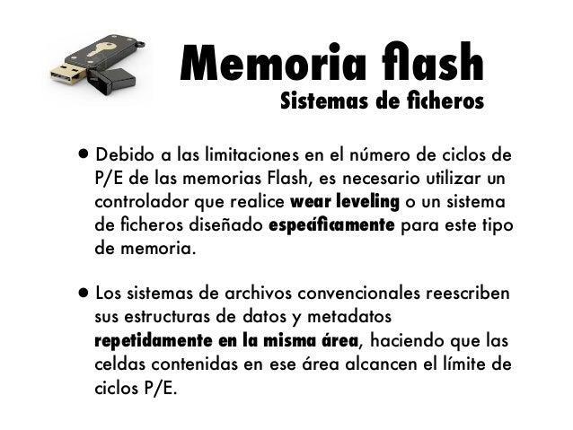 Memoria flash Sistemas de ficheros  •Debido a las limitaciones en el número de ciclos de  P/E de las memorias Flash, es nece...