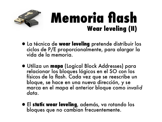 Memoria flash Wear leveling (II)  La técnica de wear leveling pretende distribuir •ciclos de P/E proporcionalmente, para al...