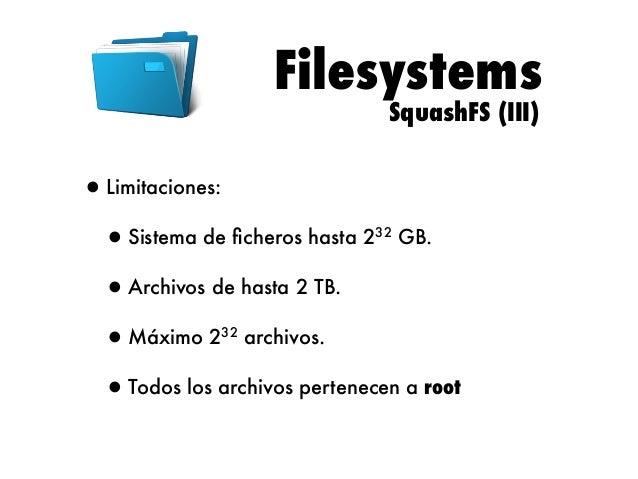 Filesystems romfs  •Sistema de ficheros de solo lectura  extremadamente simple. Utilizado principalmente para initrd o inst...