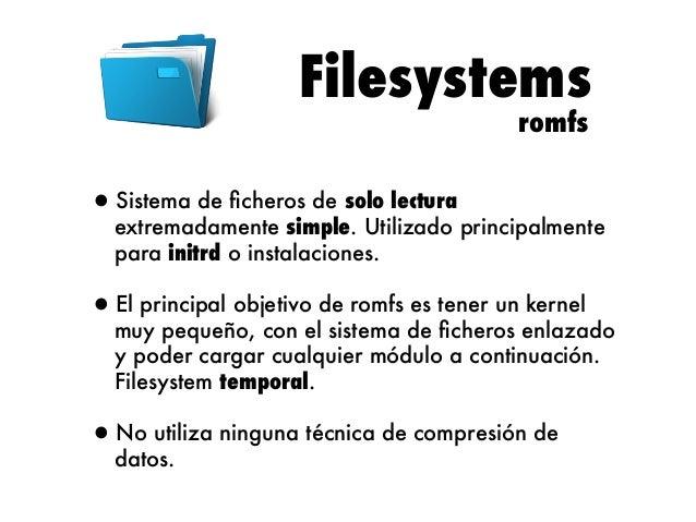 Filesystems JFFS2 (I)  •JFFS2 (Journalling Flash File System version 2).  Sistema de ficheros de lectura y escritura diseña...
