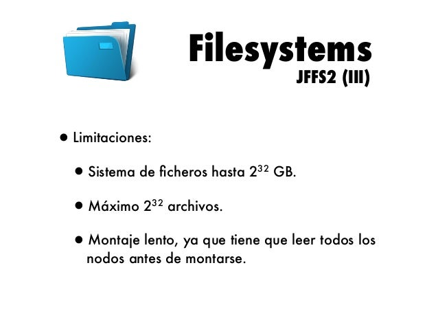 Filesystems YAFFS2 (I)  •YAFFS2 (Yet Another Flash File System) funciona de forma similar a JFFS2, aunque está diseñado es...