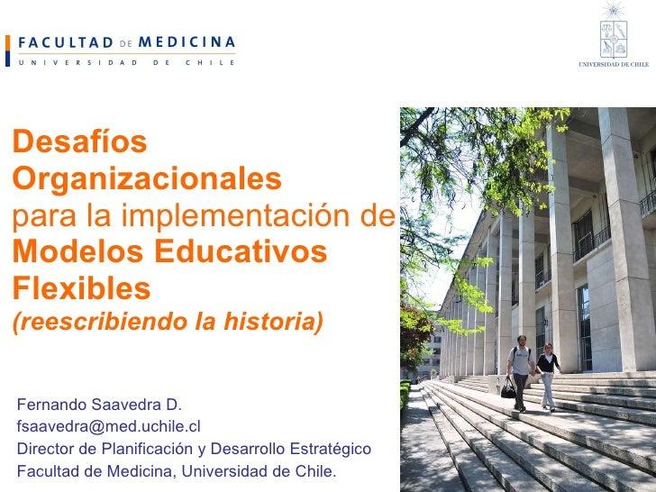Desafíos Organizacionales  para la implementación de  Modelos Educativos Flexibles (reescribiendo la historia) Fernando Sa...