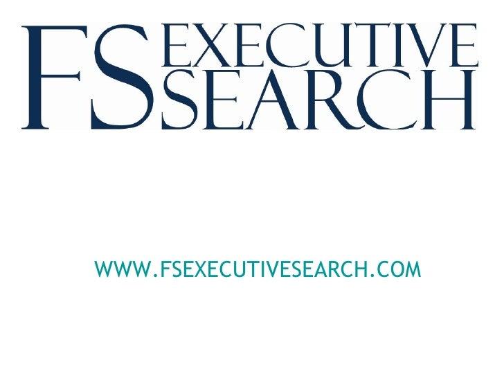 WWW.FSEXECUTIVESEARCH.COM