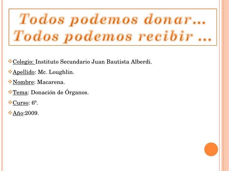 <ul><li>Colegio:  Instituto Secundario Juan Bautista Alberdi. </li></ul><ul><li>Apellido : Mc. Loughlin. </li></ul><ul><li...