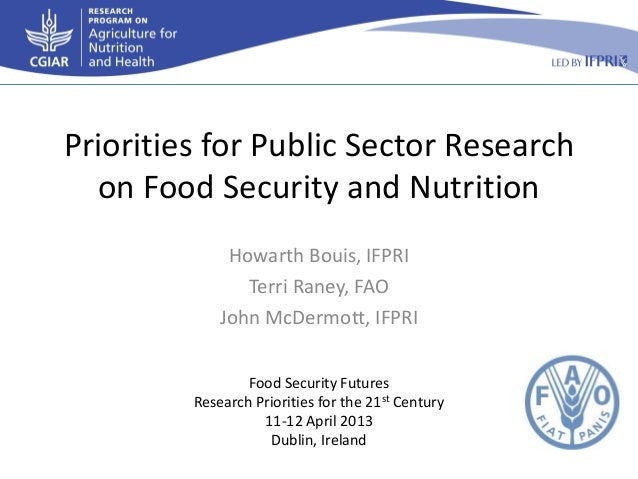 Priorities for Public Sector Research  on Food Security and Nutrition              Howarth Bouis, IFPRI                Ter...