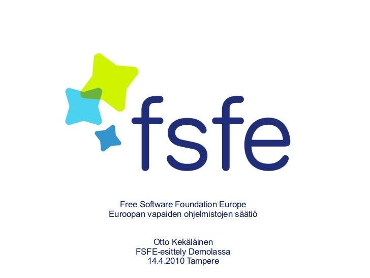 Free Software Foundation EuropeEuroopan vapaiden ohjelmistojen säätiö         Otto Kekäläinen      FSFE-esittely Demolassa...