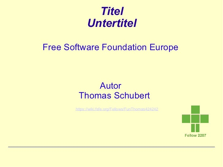 Titel             UntertitelFree Software Foundation Europe            Autor        Thomas Schubert       https://wiki.fsf...