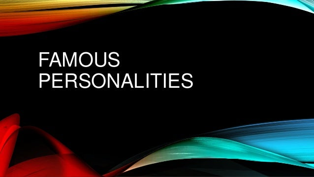 FAMOUS PERSONALITIES
