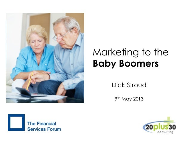 Marketing to theBaby BoomersDick Stroud9th May 2013