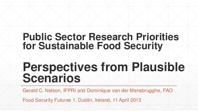 Public Sector Research Prioritiesfor Sustainable Food SecurityPerspectives from PlausibleScenariosGerald C. Nelson, IFPRI ...