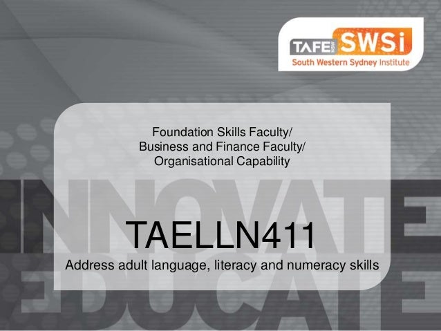 Foundation Skills Faculty/ Business and Finance Faculty/ Organisational Capability  TAELLN411 Address adult language, lite...