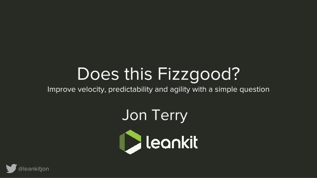 Some Background on Fizz Good • LeanKit in the beginning … • As we grew … • Growing pains …