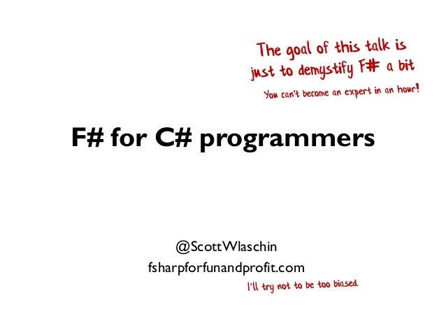 F# for C# programmers @ScottWlaschin fsharpforfunandprofit.com