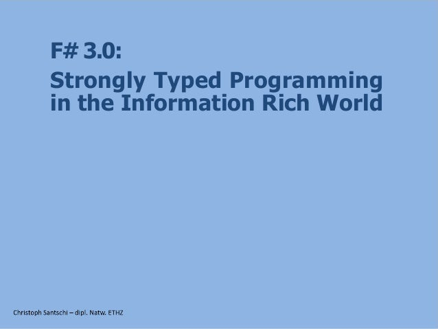 F# 3.0: Strongly Typed Programming in the Information Rich World