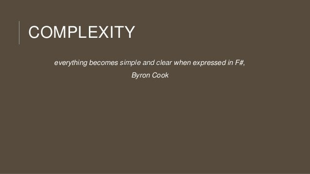 COMPLEXITY everything becomes simple and clear when expressed in F#, Byron Cook