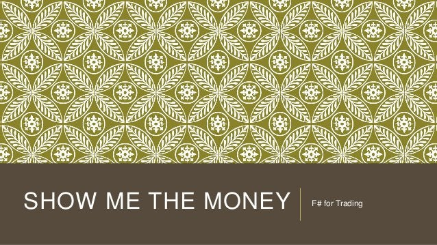 SHOW ME THE MONEY  F# for Trading