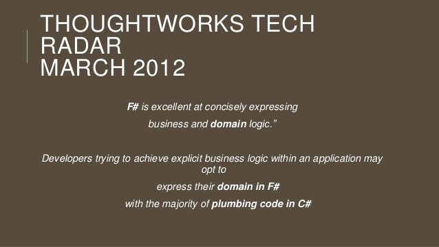 """THOUGHTWORKS TECH RADAR MARCH 2012 F# is excellent at concisely expressing business and domain logic.""""  Developers trying ..."""