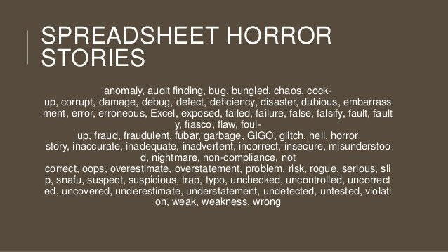 SPREADSHEET HORROR STORIES anomaly, audit finding, bug, bungled, chaos, cockup, corrupt, damage, debug, defect, deficiency...