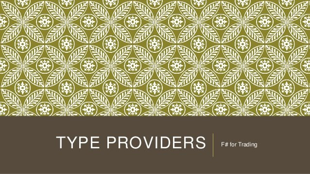 TYPE PROVIDERS  F# for Trading