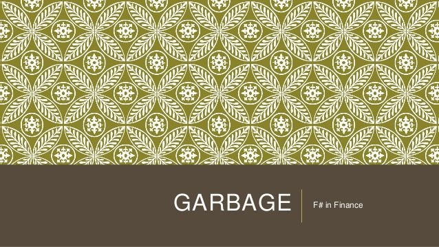 GARBAGE  F# in Finance