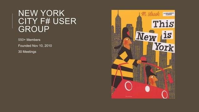 NEW YORK CITY F# USER GROUP 550+ Members Founded Nov 10, 2010  30 Meetings