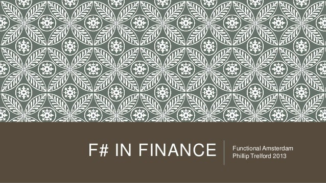 F# IN FINANCE Functional Amsterdam Phillip Trelford 2013