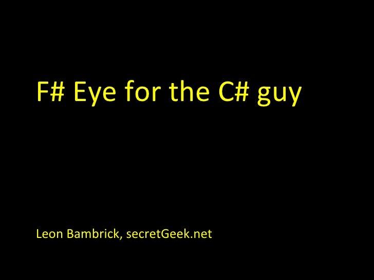 F# Eye for the C# guy Leon Bambrick, secretGeek.net