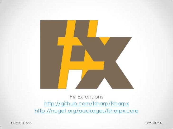F# Extensions                    http://github.com/fsharp/fsharpx                http://nuget.org/packages/fsharpx.coreNex...