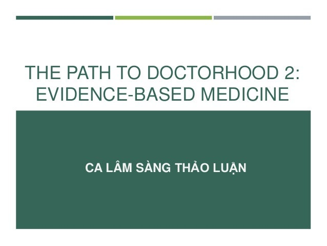 THE PATH TO DOCTORHOOD 2: EVIDENCE-BASED MEDICINE CA LÂM SÀNG THẢO LUẬN