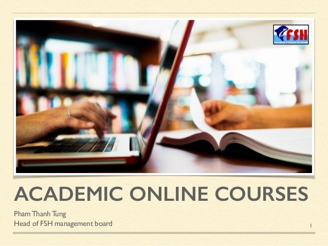 ACADEMIC ONLINE COURSES Pham Thanh Tung Head of FSH management board 1
