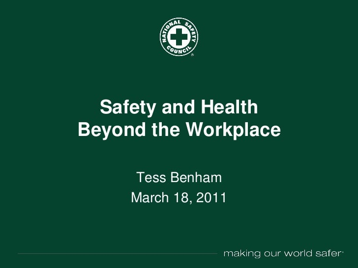 Safety and HealthBeyond the Workplace     Tess Benham     March 18, 2011                       ®