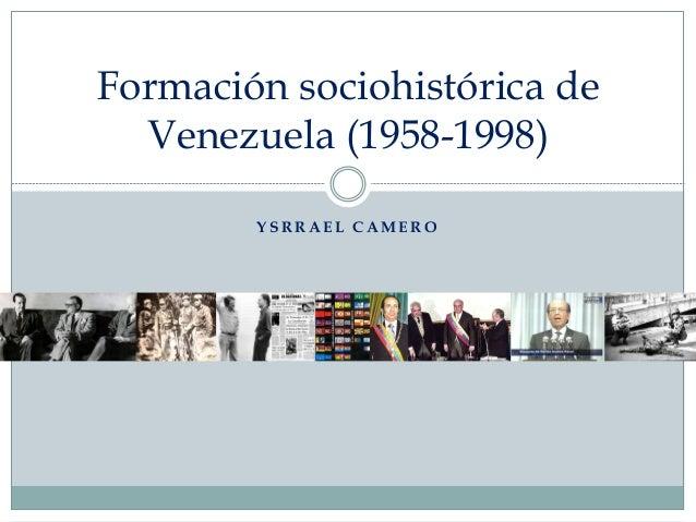 Formación sociohistórica de Venezuela (1958-1998) YSRRAEL CAMERO