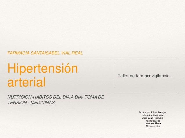 FARMACIA SANTAISABEL VIAL.REAL Hipertensión arterial Taller de farmacovigilancia. M. Amparo Pérez Benajas Doctora en farma...