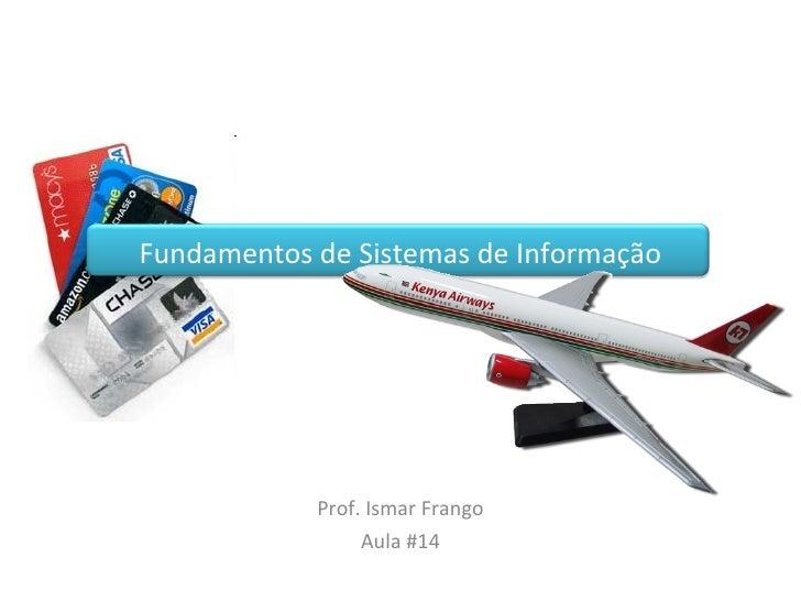 Fundamentos de Sistemas de Informação Prof. Ismar Frango Aula #14