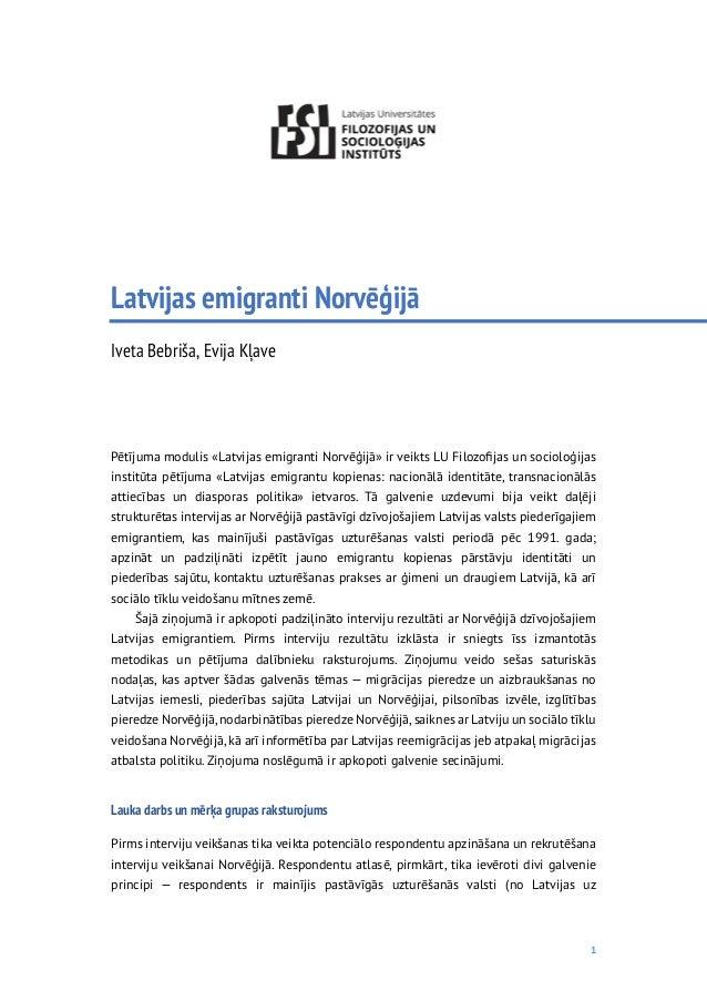 1 Latvijas emigranti Norvēģijā Iveta Bebriša, Evija Kļave Pētījuma modulis «Latvijas emigranti Norvēģijā» ir veikts LU Fil...