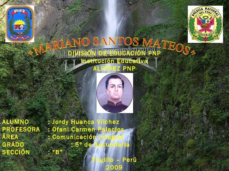 DIVISIÓN DE EDUCACIÓN PNP Institución Educativa ALFÉREZ PNP   ALUMNO  : Jordy Huanca Vílchez PROFESORA  : Ofani Carm...