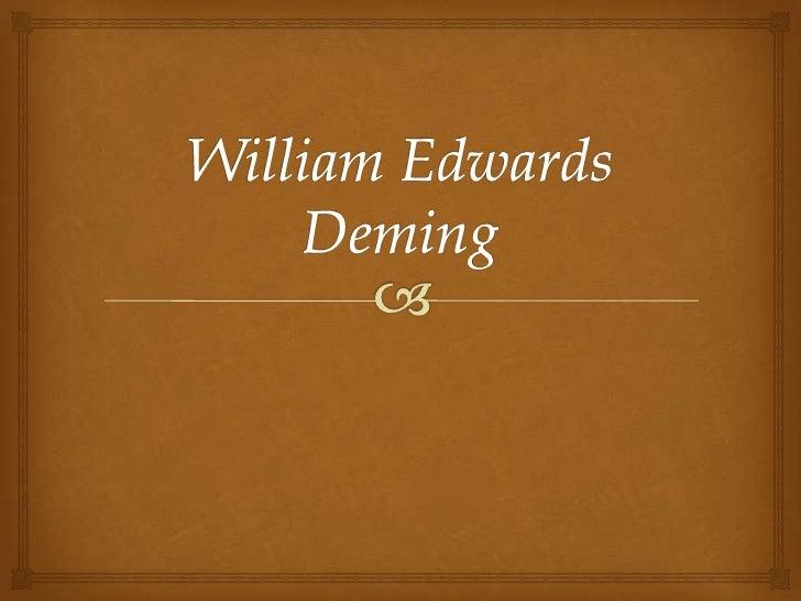Biografia                  William Edwards Deming (14 de octubre de 1900 - 20 de diciembre de 1993). Estadístico estadou...