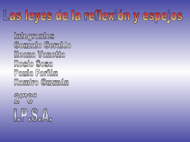 Las leyes de la reflexión y espejos Integrantes Gonzalo Geraldo Ileana Vanetta  Rocío Sosa Paula Farfán Ramiro Guzmán 2º&q...