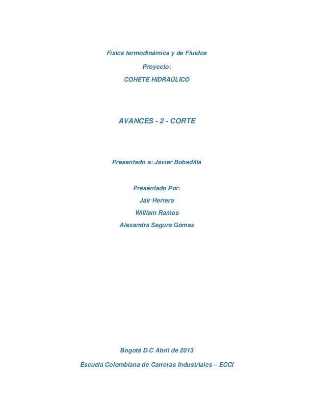 Física termodinámica y de FluidosProyecto:COHETE HIDRAÚLICOAVANCES - 2 - CORTEPresentado a: Javier BobadillaPresentado Por...