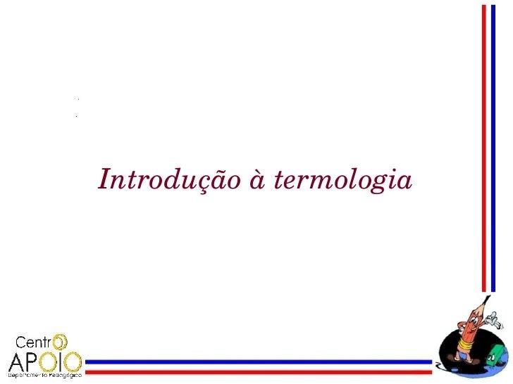 Introduçãoàtermologia