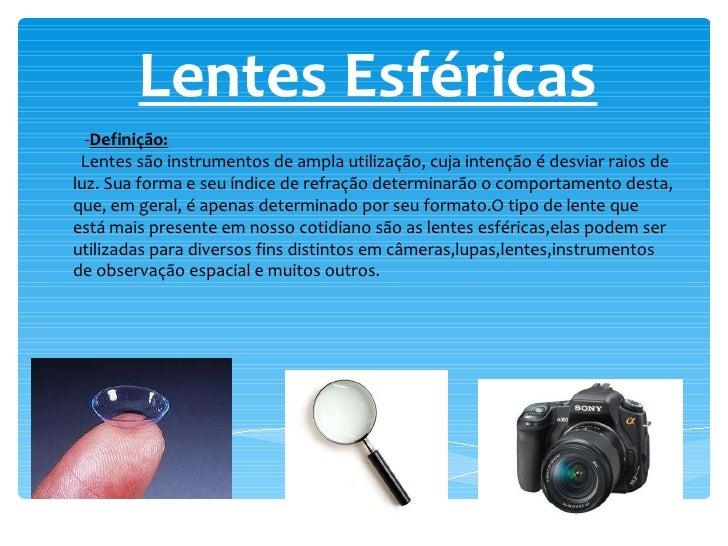 ... Definição  Lentes são instrumentos de ampla utilização, cuja intenção é  desviar raios de ... 416e4481e5