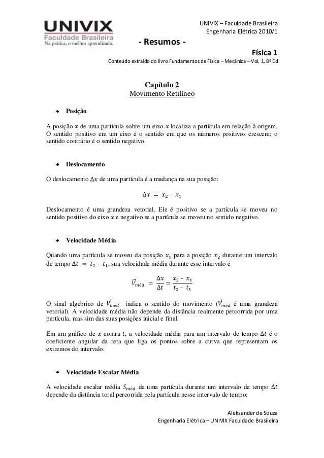 UNIVIX – Faculdade Brasileira Engenharia Elétrica 2010/1 - Resumos - Física 1 Conteúdo extraído do livro Fundamentos de Fí...