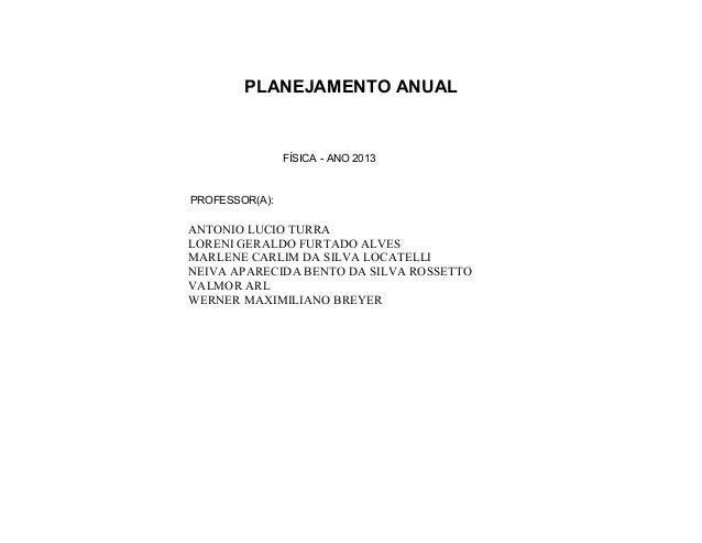 PLANEJAMENTO ANUAL                FÍSICA - ANO 2013PROFESSOR(A):ANTONIO LUCIO TURRALORENI GERALDO FURTADO ALVESMARLENE CAR...