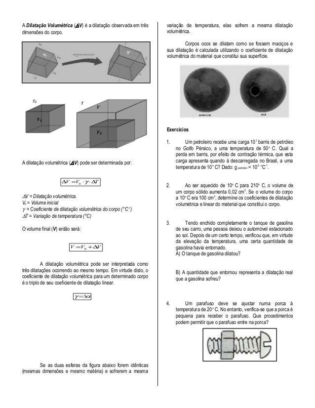 A Dilatação Volumétrica (∆ V) é a dilatação observada em três    variação de temperatura, elas sofrem a mesma dilataçãodim...